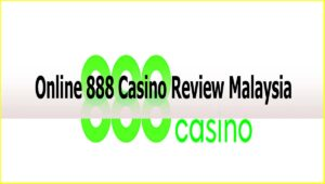 Online 888 Casino Review Malaysia